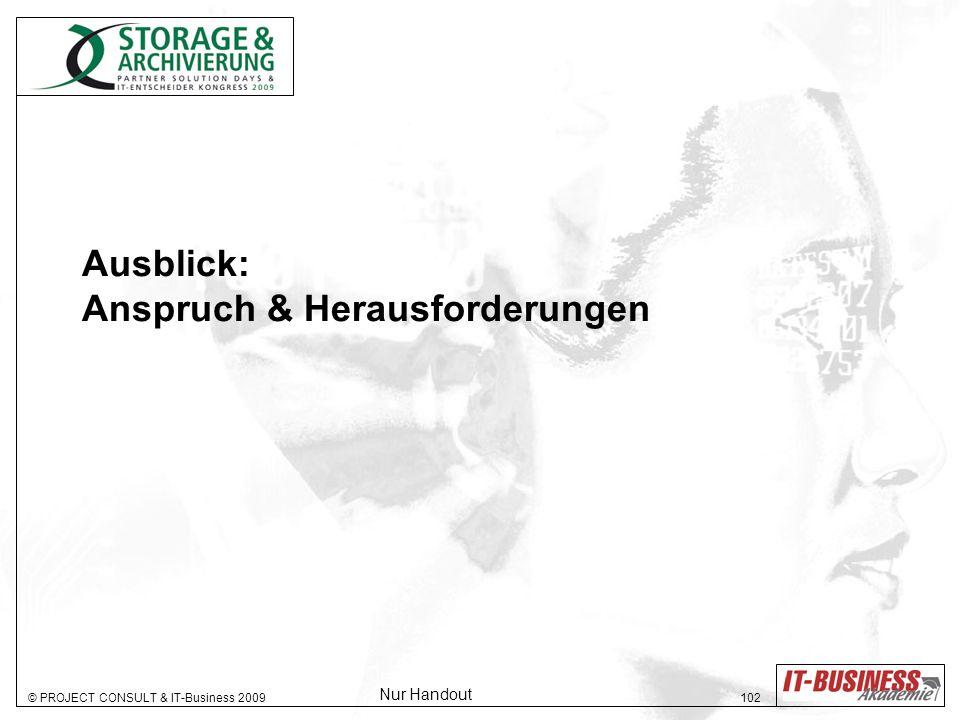 © PROJECT CONSULT & IT-Business 2009 102 Ausblick: Anspruch & Herausforderungen Nur Handout