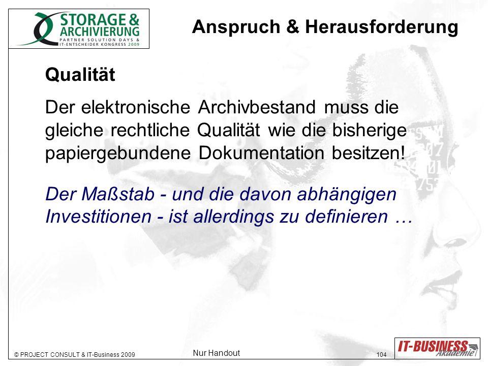 © PROJECT CONSULT & IT-Business 2009 104 Qualität Der elektronische Archivbestand muss die gleiche rechtliche Qualität wie die bisherige papiergebunde