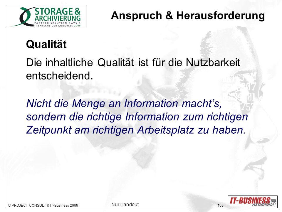 © PROJECT CONSULT & IT-Business 2009 105 Qualität Die inhaltliche Qualität ist für die Nutzbarkeit entscheidend. Nicht die Menge an Information machts