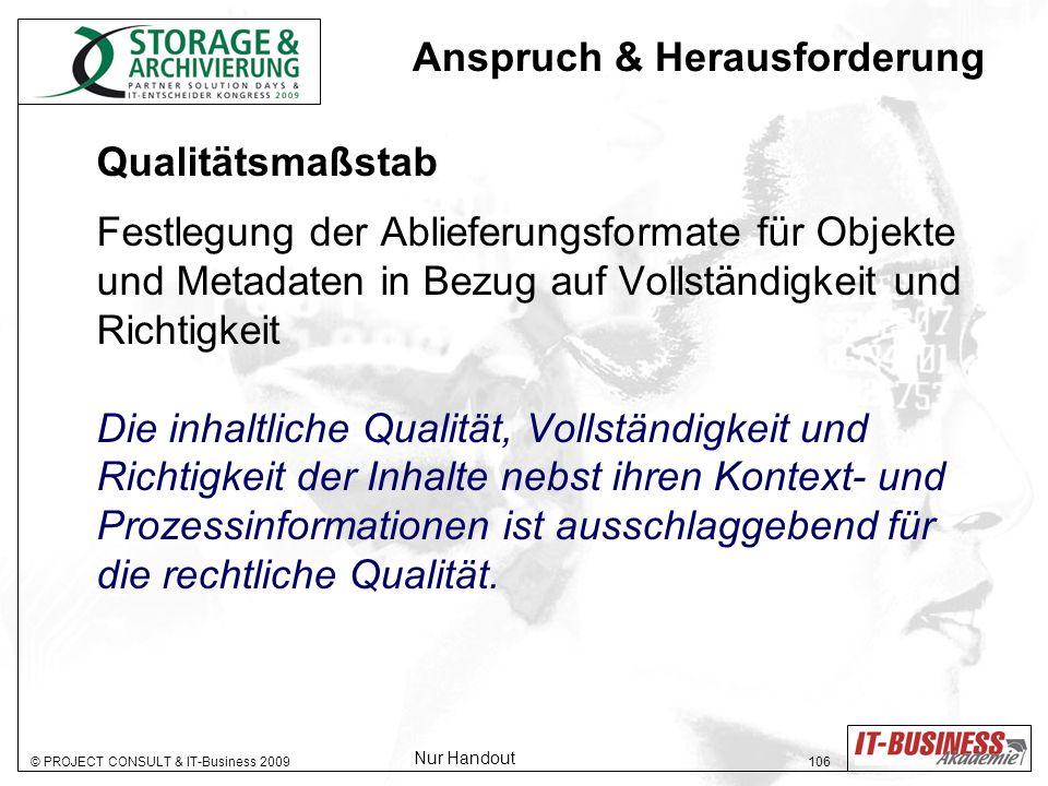© PROJECT CONSULT & IT-Business 2009 106 Qualitätsmaßstab Festlegung der Ablieferungsformate für Objekte und Metadaten in Bezug auf Vollständigkeit un