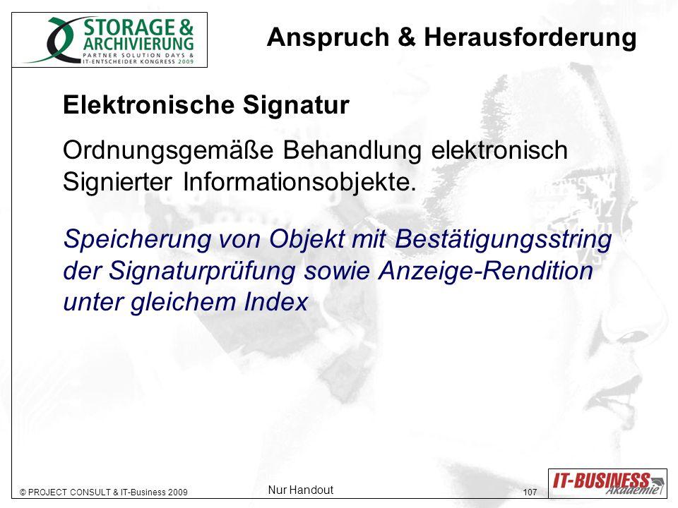 © PROJECT CONSULT & IT-Business 2009 107 Elektronische Signatur Ordnungsgemäße Behandlung elektronisch Signierter Informationsobjekte.