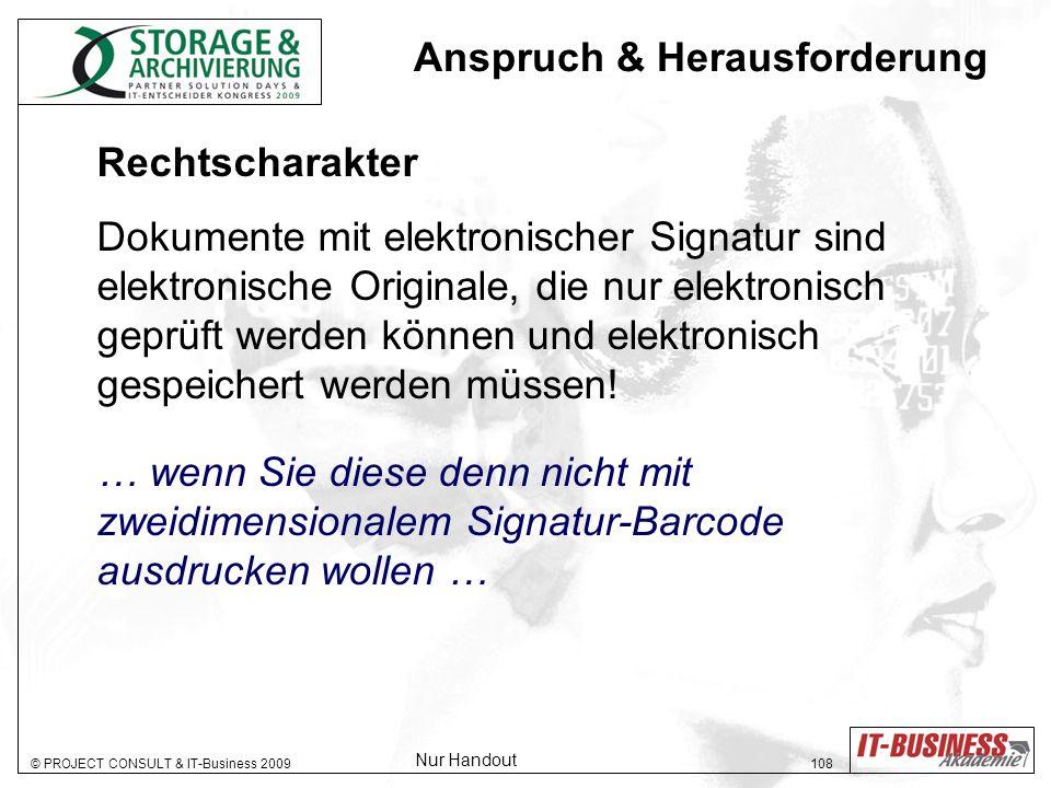 © PROJECT CONSULT & IT-Business 2009 108 Rechtscharakter Dokumente mit elektronischer Signatur sind elektronische Originale, die nur elektronisch gepr