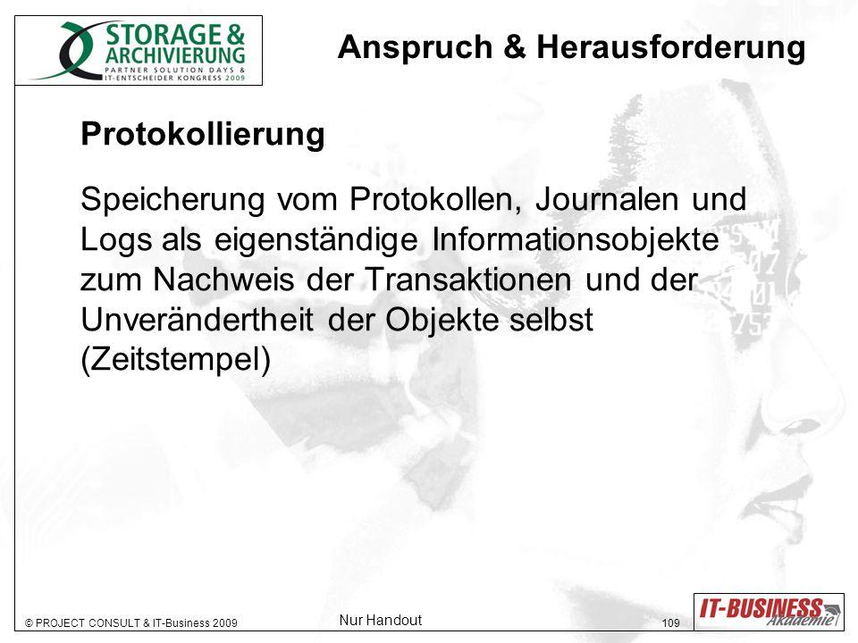 © PROJECT CONSULT & IT-Business 2009 109 Protokollierung Speicherung vom Protokollen, Journalen und Logs als eigenständige Informationsobjekte zum Nac
