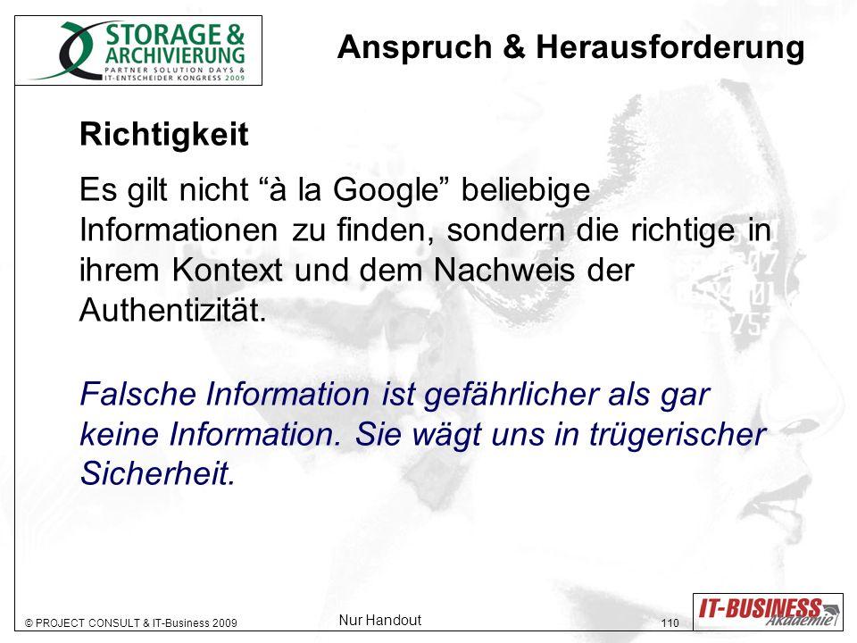 © PROJECT CONSULT & IT-Business 2009 110 Richtigkeit Es gilt nicht à la Google beliebige Informationen zu finden, sondern die richtige in ihrem Kontext und dem Nachweis der Authentizität.