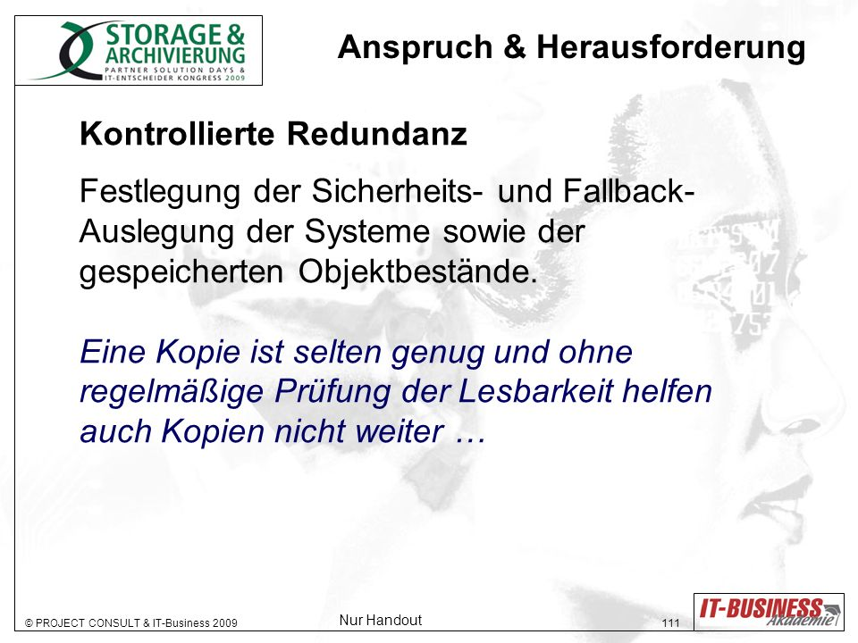 © PROJECT CONSULT & IT-Business 2009 111 Kontrollierte Redundanz Festlegung der Sicherheits- und Fallback- Auslegung der Systeme sowie der gespeicherten Objektbestände.