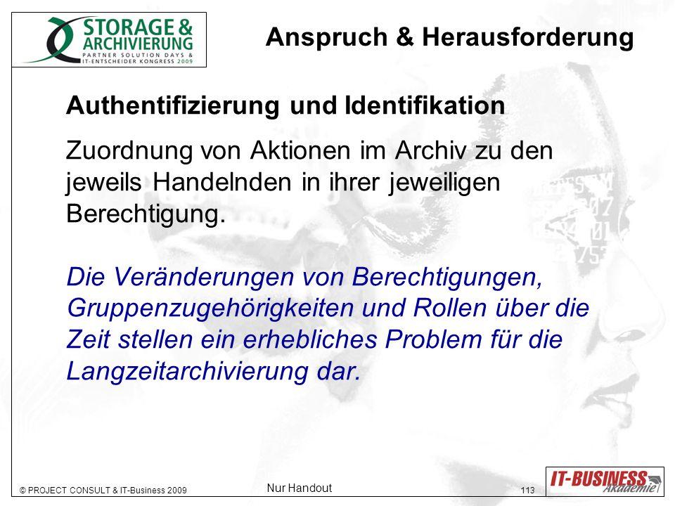 © PROJECT CONSULT & IT-Business 2009 113 Authentifizierung und Identifikation Zuordnung von Aktionen im Archiv zu den jeweils Handelnden in ihrer jeweiligen Berechtigung.