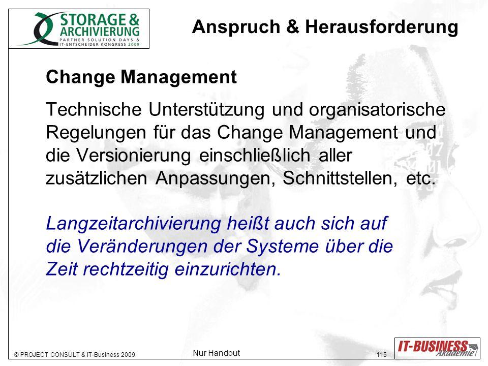 © PROJECT CONSULT & IT-Business 2009 115 Change Management Technische Unterstützung und organisatorische Regelungen für das Change Management und die Versionierung einschließlich aller zusätzlichen Anpassungen, Schnittstellen, etc.