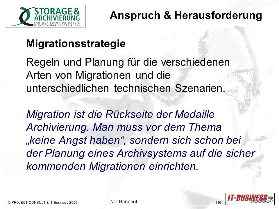 © PROJECT CONSULT & IT-Business 2009 116 Migrationsstrategie Regeln und Planung für die verschiedenen Arten von Migrationen und die unterschiedlichen technischen Szenarien.