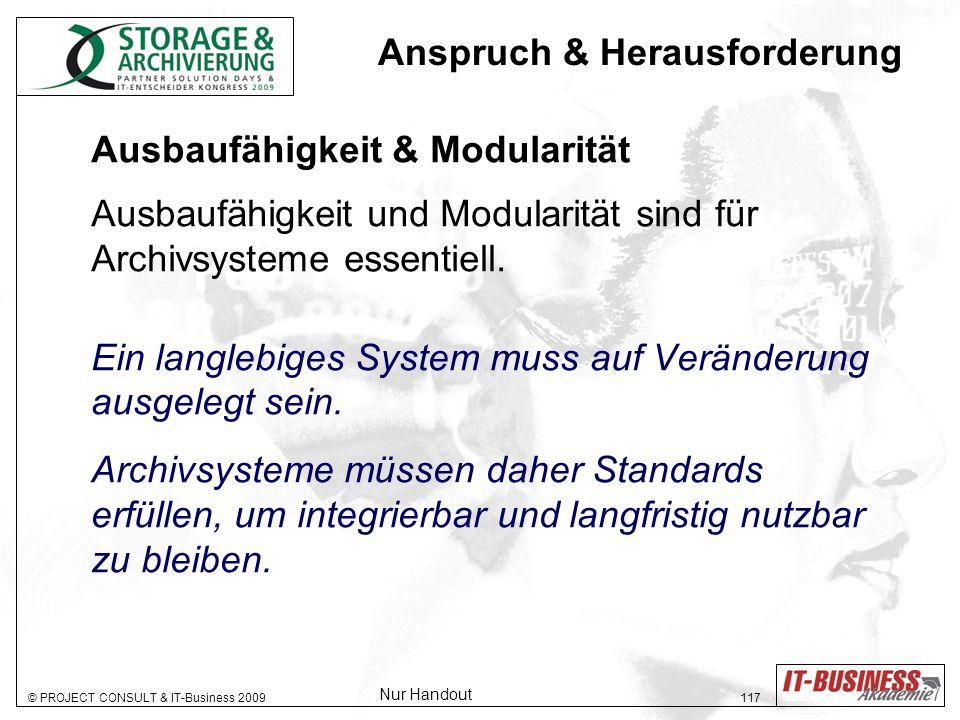 © PROJECT CONSULT & IT-Business 2009 117 Ausbaufähigkeit & Modularität Ausbaufähigkeit und Modularität sind für Archivsysteme essentiell. Ein langlebi