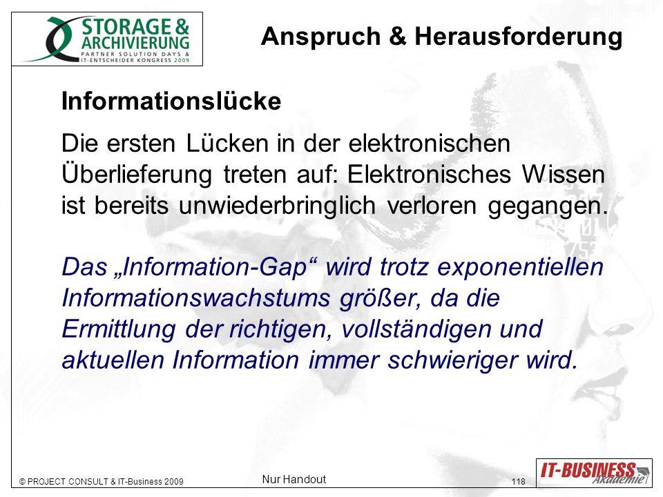 © PROJECT CONSULT & IT-Business 2009 118 Informationslücke Die ersten Lücken in der elektronischen Überlieferung treten auf: Elektronisches Wissen ist bereits unwiederbringlich verloren gegangen.