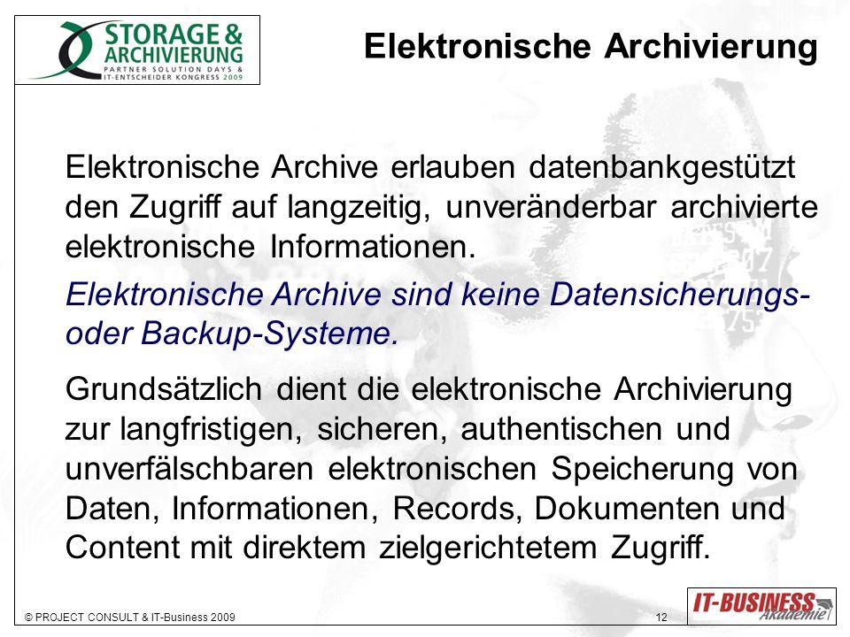 © PROJECT CONSULT & IT-Business 2009 12 Elektronische Archivierung Elektronische Archive erlauben datenbankgestützt den Zugriff auf langzeitig, unveränderbar archivierte elektronische Informationen.