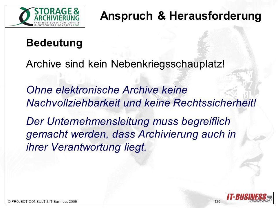 © PROJECT CONSULT & IT-Business 2009 120 Anspruch & Herausforderung Bedeutung Archive sind kein Nebenkriegsschauplatz! Ohne elektronische Archive kein