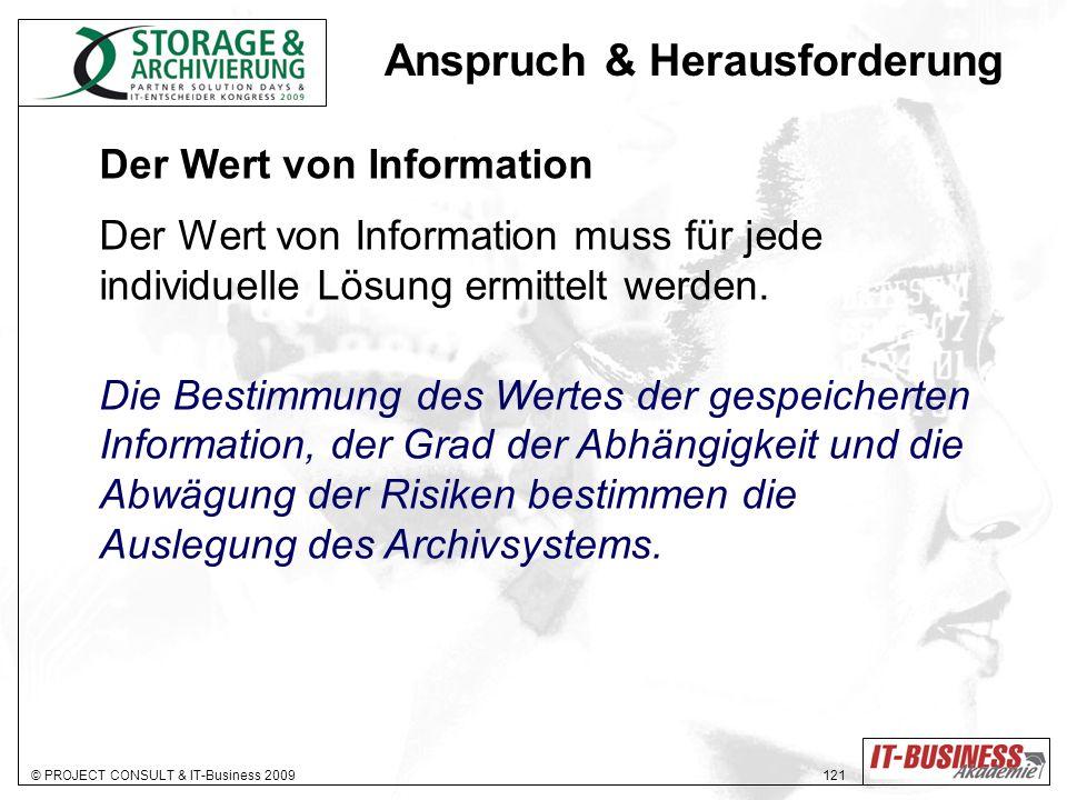 © PROJECT CONSULT & IT-Business 2009 121 Der Wert von Information Der Wert von Information muss für jede individuelle Lösung ermittelt werden.