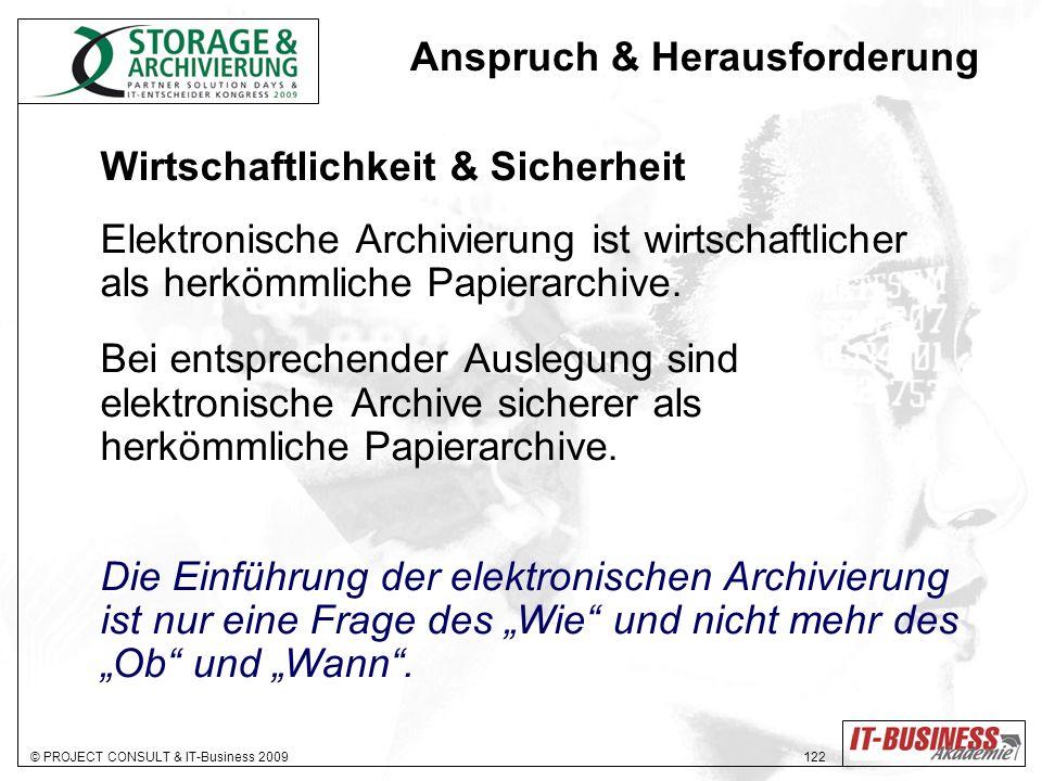© PROJECT CONSULT & IT-Business 2009 122 Wirtschaftlichkeit & Sicherheit Elektronische Archivierung ist wirtschaftlicher als herkömmliche Papierarchive.