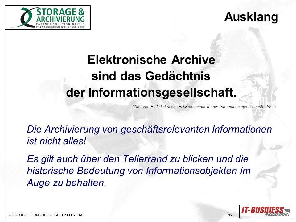 © PROJECT CONSULT & IT-Business 2009 125 Ausklang Elektronische Archive sind das Gedächtnis der Informationsgesellschaft. (Zitat von Erkki Liikanen, E