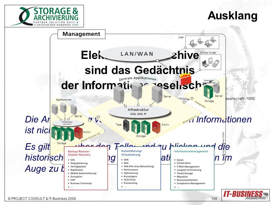 © PROJECT CONSULT & IT-Business 2009 126 Ausklang Elektronische Archive sind das Gedächtnis der Informationsgesellschaft. (Zitat von Erkki Liikanen, E