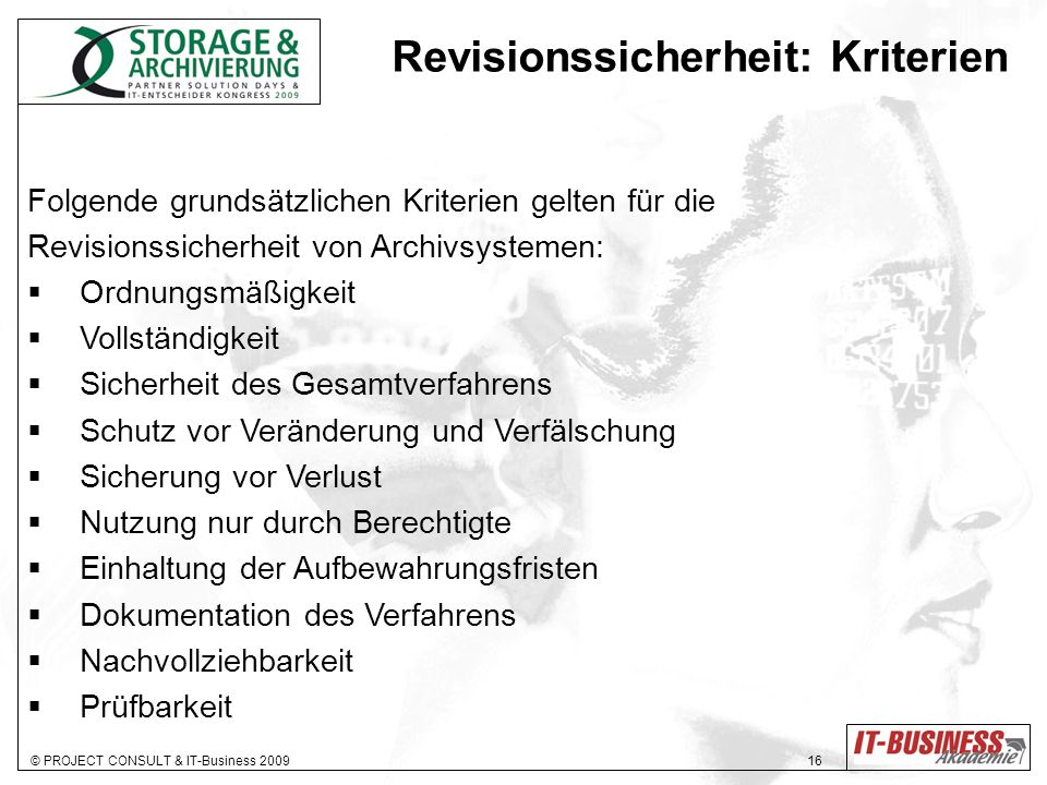 © PROJECT CONSULT & IT-Business 2009 17 Revisionssicherheit: Kriterien Revisionssicherheit ist kein technisches Merkmal.