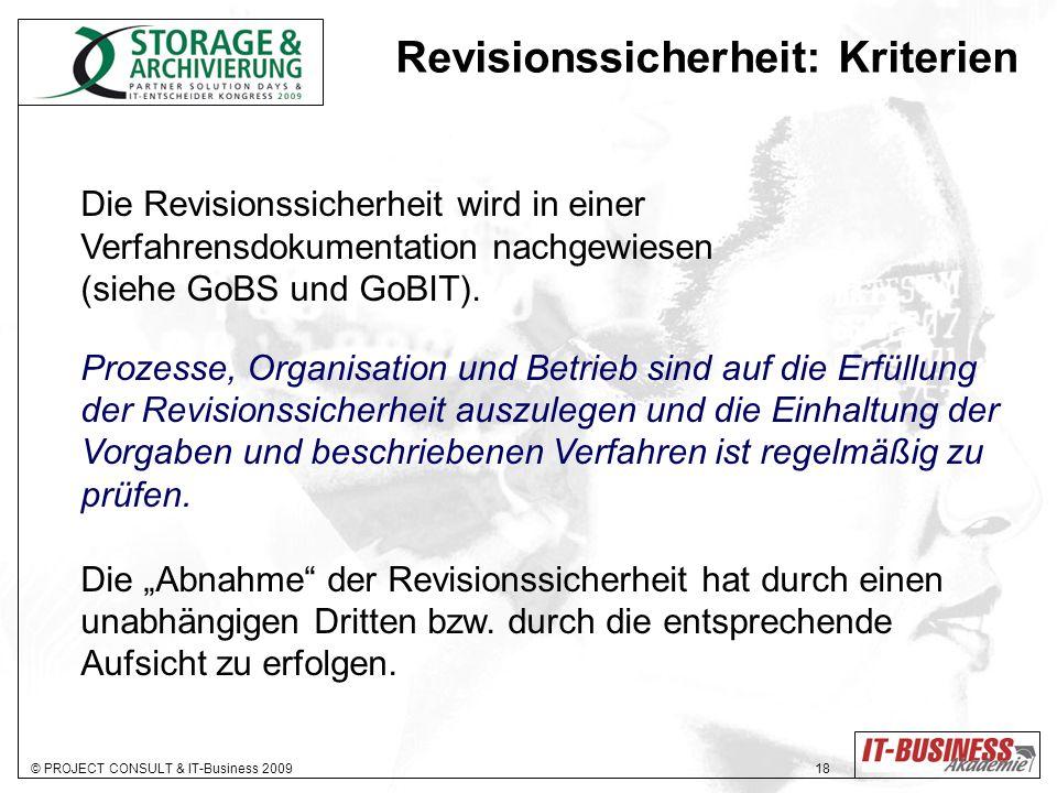 © PROJECT CONSULT & IT-Business 2009 18 Revisionssicherheit: Kriterien Die Revisionssicherheit wird in einer Verfahrensdokumentation nachgewiesen (sie