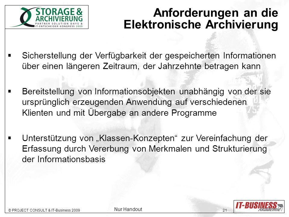 © PROJECT CONSULT & IT-Business 2009 21 Anforderungen an die Elektronische Archivierung Sicherstellung der Verfügbarkeit der gespeicherten Information