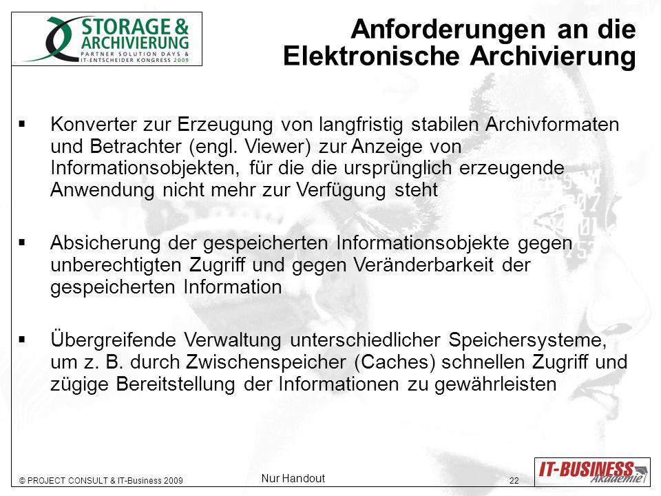 © PROJECT CONSULT & IT-Business 2009 22 Anforderungen an die Elektronische Archivierung Konverter zur Erzeugung von langfristig stabilen Archivformaten und Betrachter (engl.