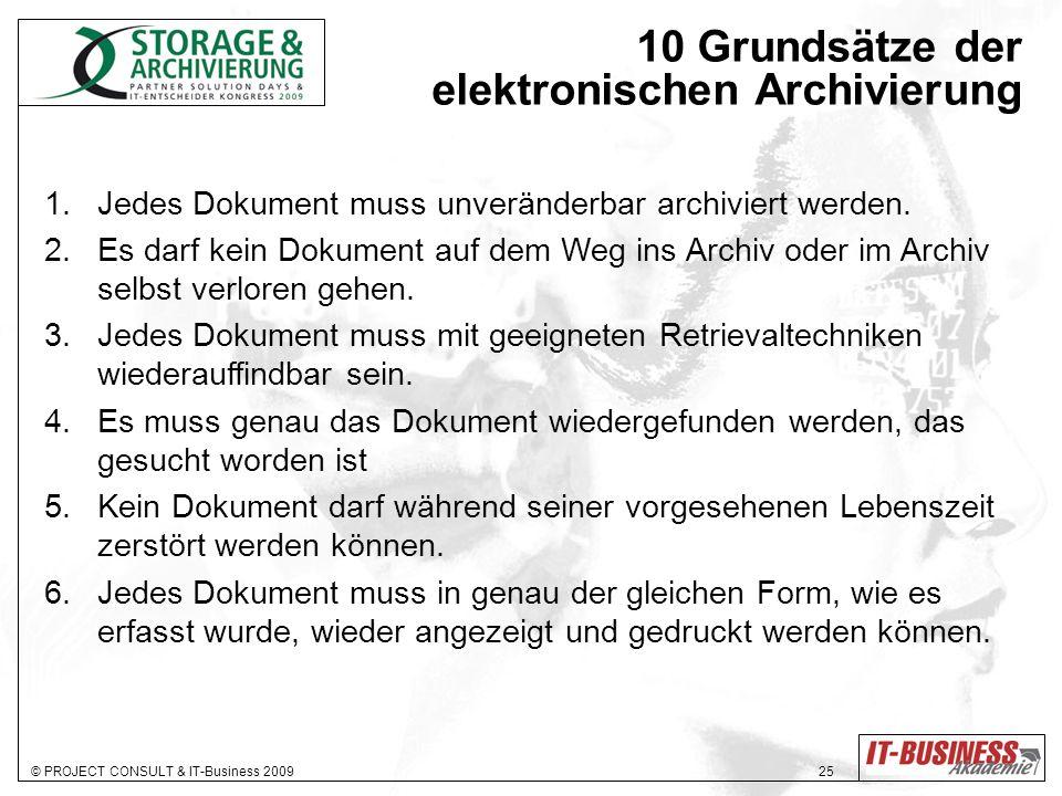 © PROJECT CONSULT & IT-Business 2009 25 10 Grundsätze der elektronischen Archivierung 1.Jedes Dokument muss unveränderbar archiviert werden. 2.Es darf
