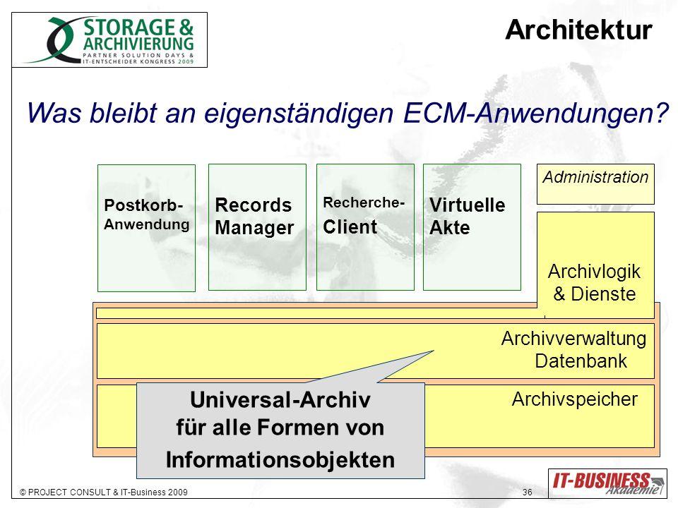 © PROJECT CONSULT & IT-Business 2009 36 Archivlogik & Dienste Administration Archivverwaltung Datenbank Archivspeicher Was bleibt an eigenständigen ECM-Anwendungen.