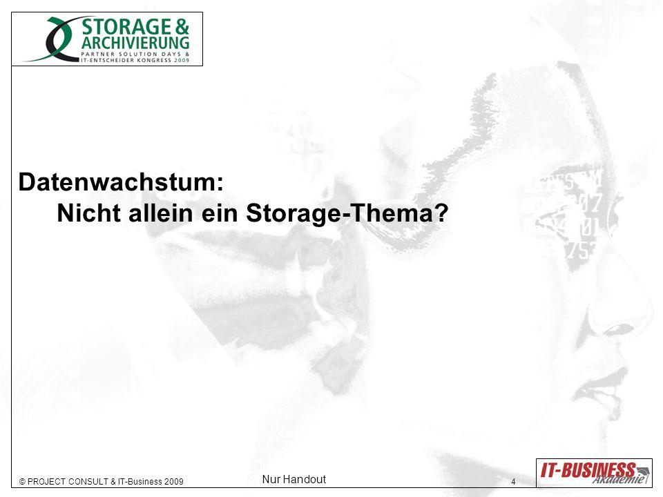 © PROJECT CONSULT & IT-Business 2009 4 Datenwachstum: Nicht allein ein Storage-Thema? Nur Handout