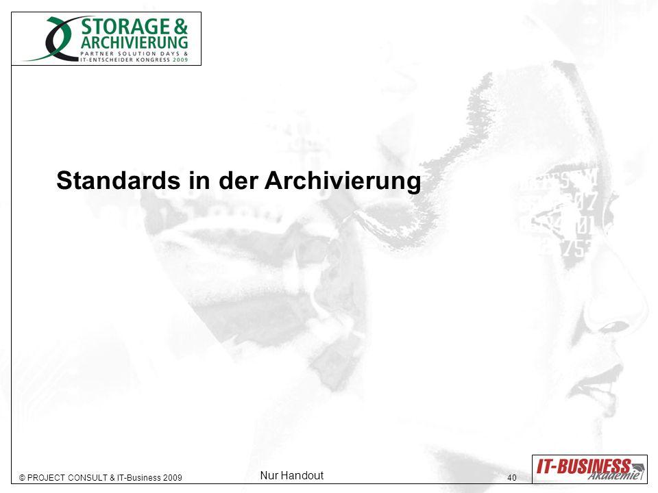 © PROJECT CONSULT & IT-Business 2009 40 Standards in der Archivierung Nur Handout