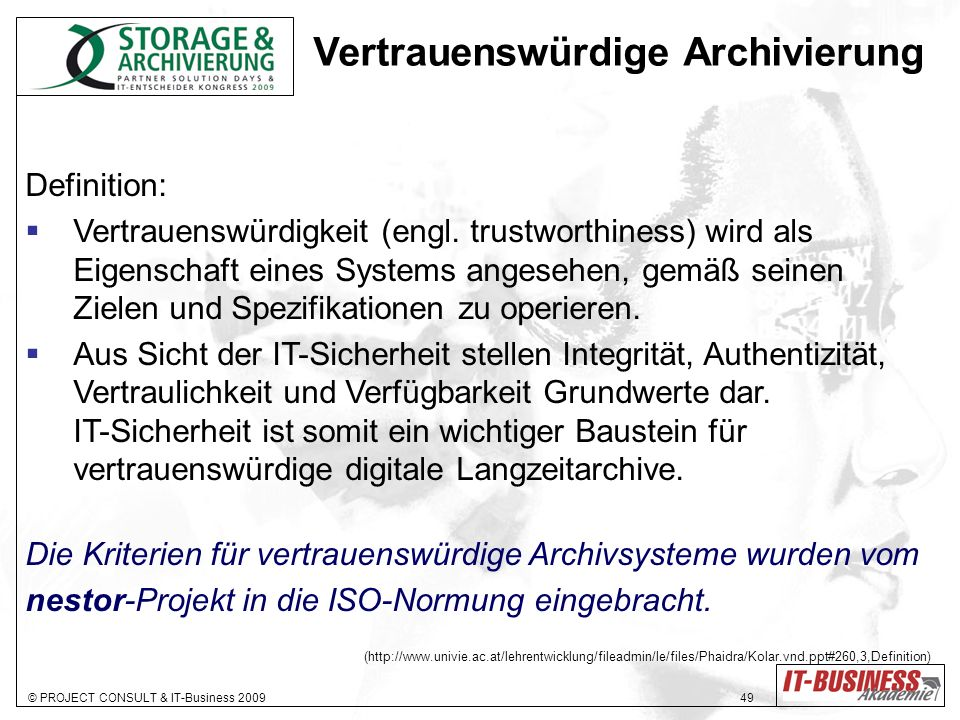 © PROJECT CONSULT & IT-Business 2009 50 Standards Metadaten International: ISO 23081 Metadata-Standard LMER Langzeitarchivierungsmetadaten METS, MARC, Dublin Core … Europa: MoReq2 Records Management (einschließlich ISO 23081) Deutschland (öffentliche Verwaltung): XDOMEA mit XArchiv