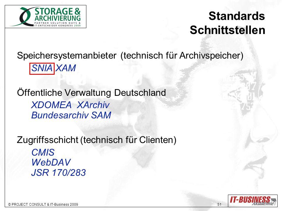 © PROJECT CONSULT & IT-Business 2009 51 Standards Schnittstellen Speichersystemanbieter (technisch für Archivspeicher) SNIA XAM Öffentliche Verwaltung