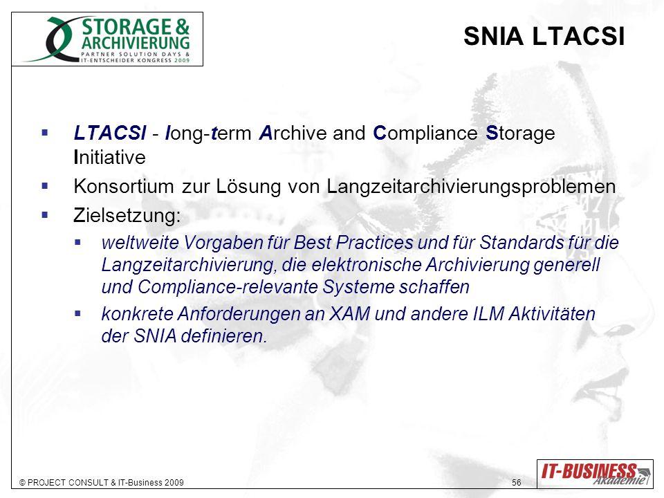 © PROJECT CONSULT & IT-Business 2009 56 SNIA LTACSI LTACSI - long-term Archive and Compliance Storage Initiative Konsortium zur Lösung von Langzeitarc