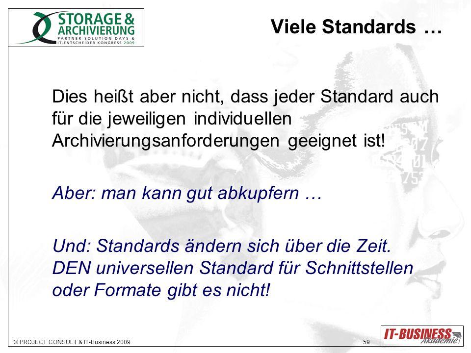 © PROJECT CONSULT & IT-Business 2009 59 Viele Standards … Dies heißt aber nicht, dass jeder Standard auch für die jeweiligen individuellen Archivierungsanforderungen geeignet ist.