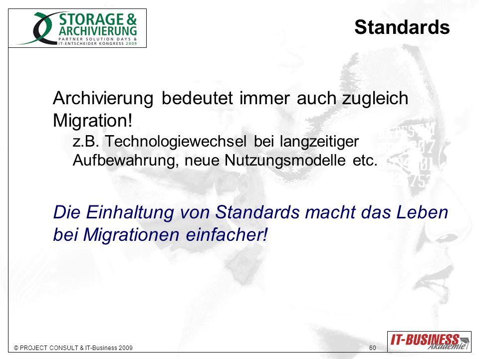 © PROJECT CONSULT & IT-Business 2009 60 Standards Archivierung bedeutet immer auch zugleich Migration! z.B. Technologiewechsel bei langzeitiger Aufbew