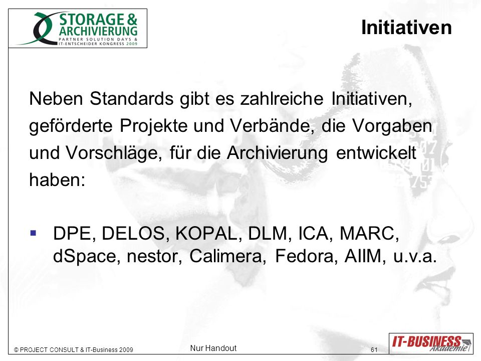 © PROJECT CONSULT & IT-Business 2009 62 Storage Archiv Storage Tape Storage Server User Mobile Nutzer Neue Archivspeichertechnologien