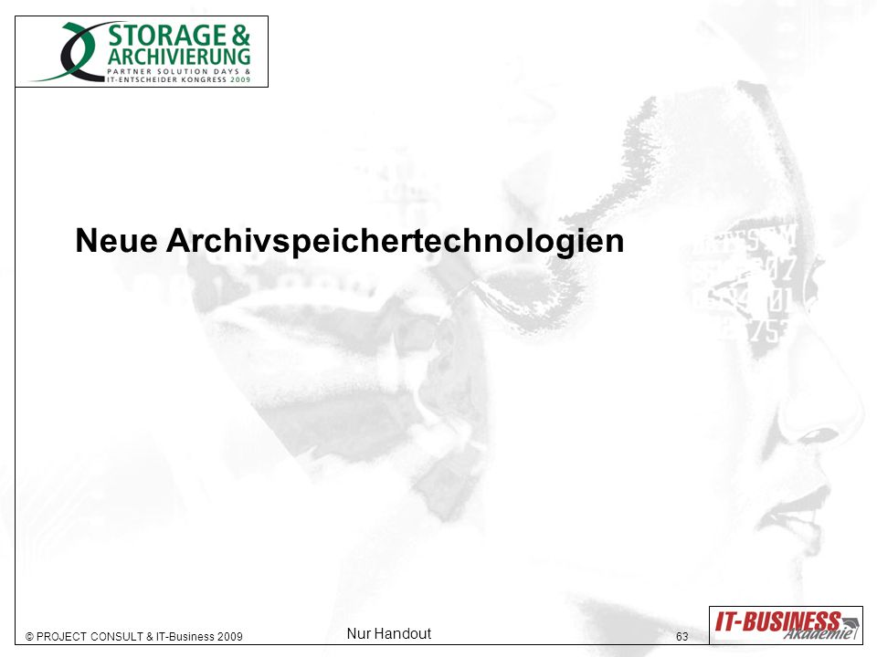 © PROJECT CONSULT & IT-Business 2009 63 Neue Archivspeichertechnologien Nur Handout