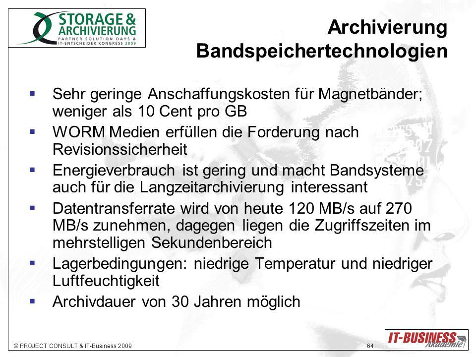 © PROJECT CONSULT & IT-Business 2009 64 Archivierung Bandspeichertechnologien Sehr geringe Anschaffungskosten für Magnetbänder; weniger als 10 Cent pr