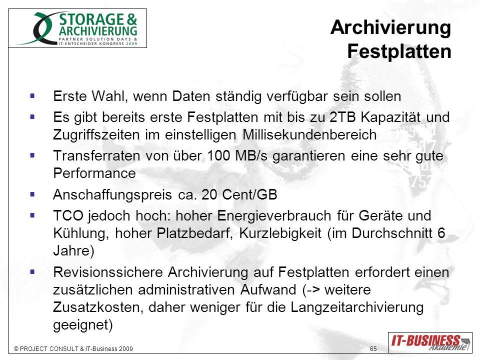 © PROJECT CONSULT & IT-Business 2009 65 Archivierung Festplatten Erste Wahl, wenn Daten ständig verfügbar sein sollen Es gibt bereits erste Festplatte