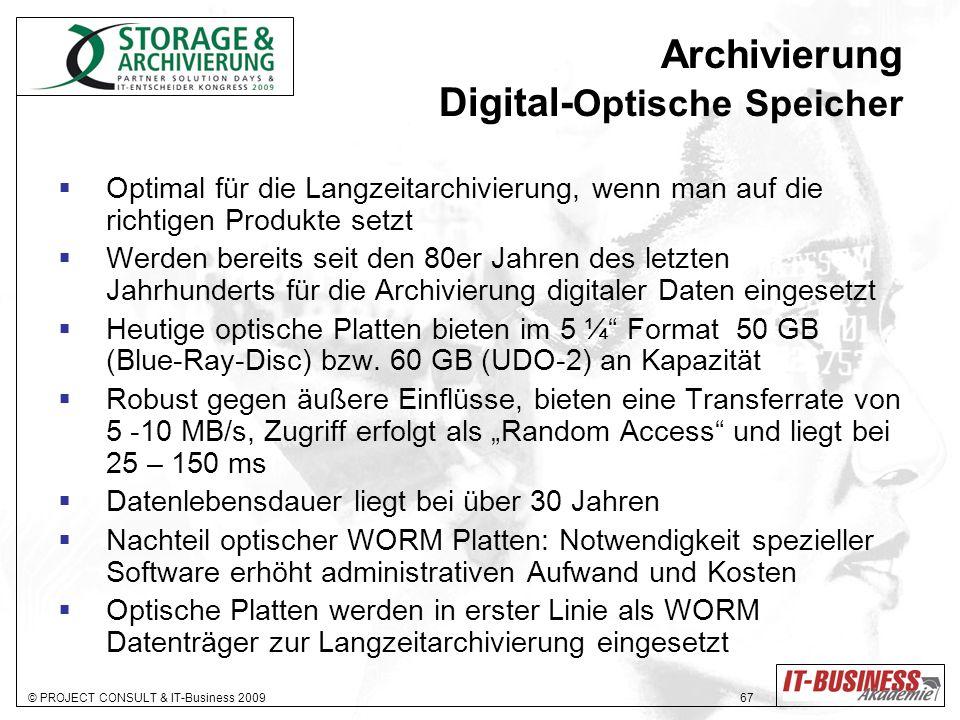© PROJECT CONSULT & IT-Business 2009 67 Archivierung Digital- Optische Speicher Optimal für die Langzeitarchivierung, wenn man auf die richtigen Produ