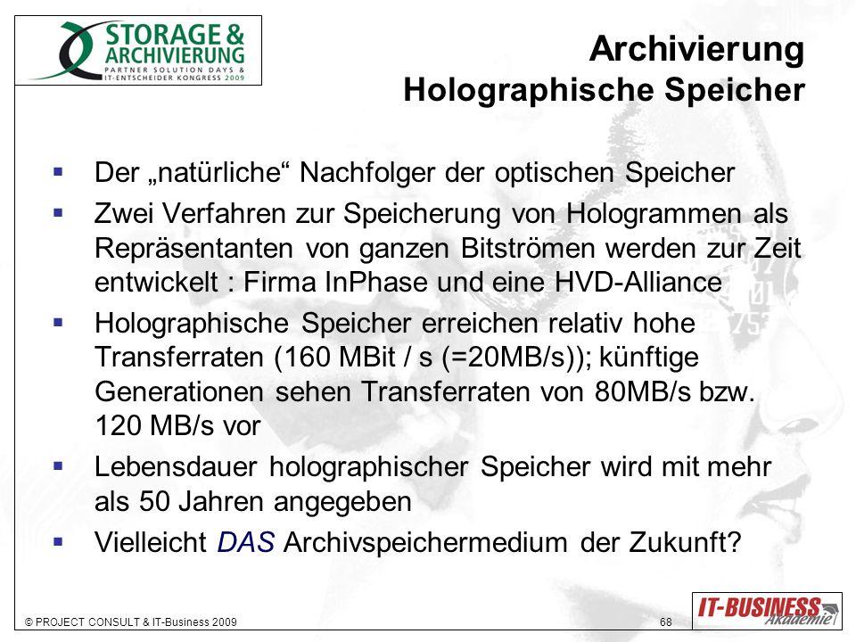 © PROJECT CONSULT & IT-Business 2009 68 Archivierung Holographische Speicher Der natürliche Nachfolger der optischen Speicher Zwei Verfahren zur Speic
