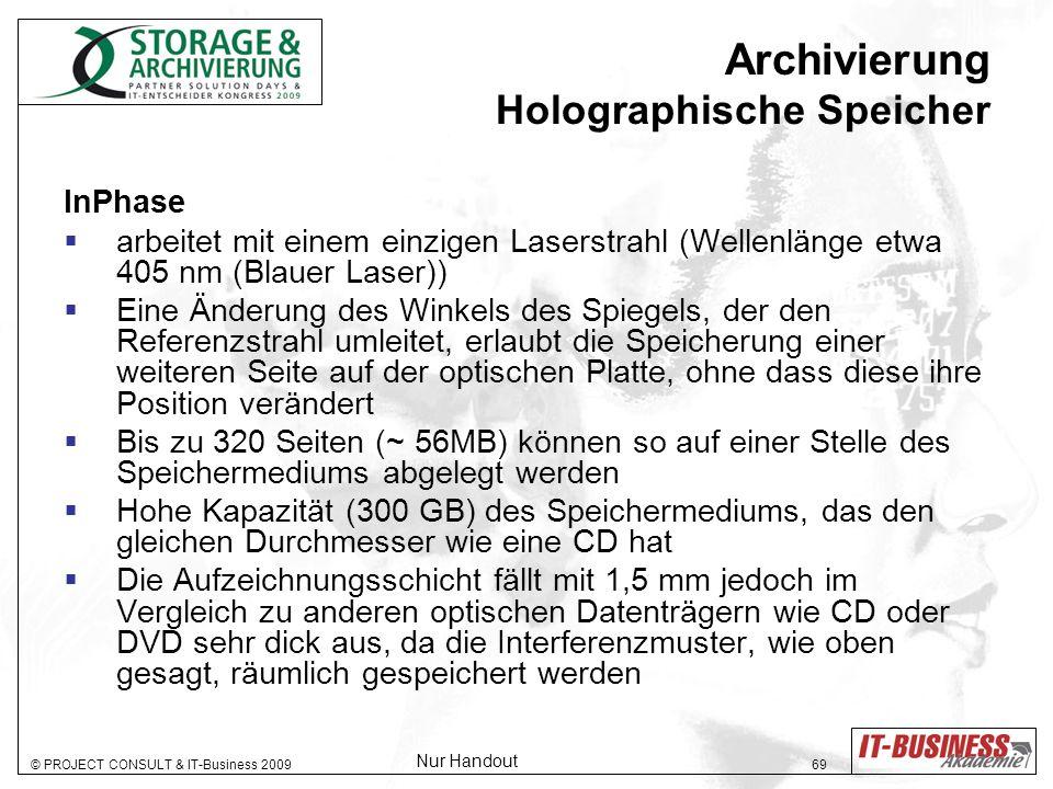 © PROJECT CONSULT & IT-Business 2009 69 Archivierung Holographische Speicher InPhase arbeitet mit einem einzigen Laserstrahl (Wellenlänge etwa 405 nm