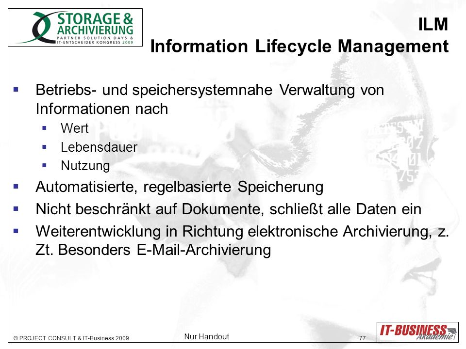 © PROJECT CONSULT & IT-Business 2009 77 ILM Information Lifecycle Management Betriebs- und speichersystemnahe Verwaltung von Informationen nach Wert L