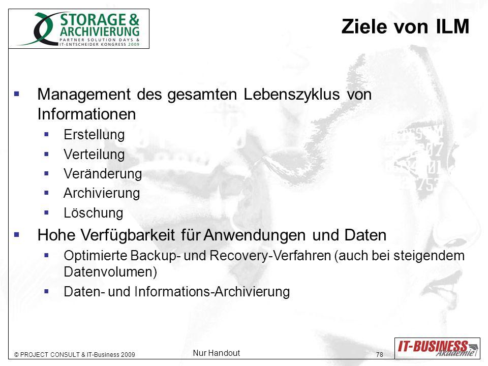 © PROJECT CONSULT & IT-Business 2009 78 Ziele von ILM Management des gesamten Lebenszyklus von Informationen Erstellung Verteilung Veränderung Archivi