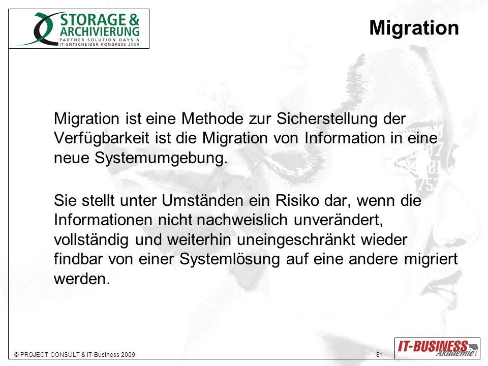 © PROJECT CONSULT & IT-Business 2009 81 Migration Migration ist eine Methode zur Sicherstellung der Verfügbarkeit ist die Migration von Information in eine neue Systemumgebung.