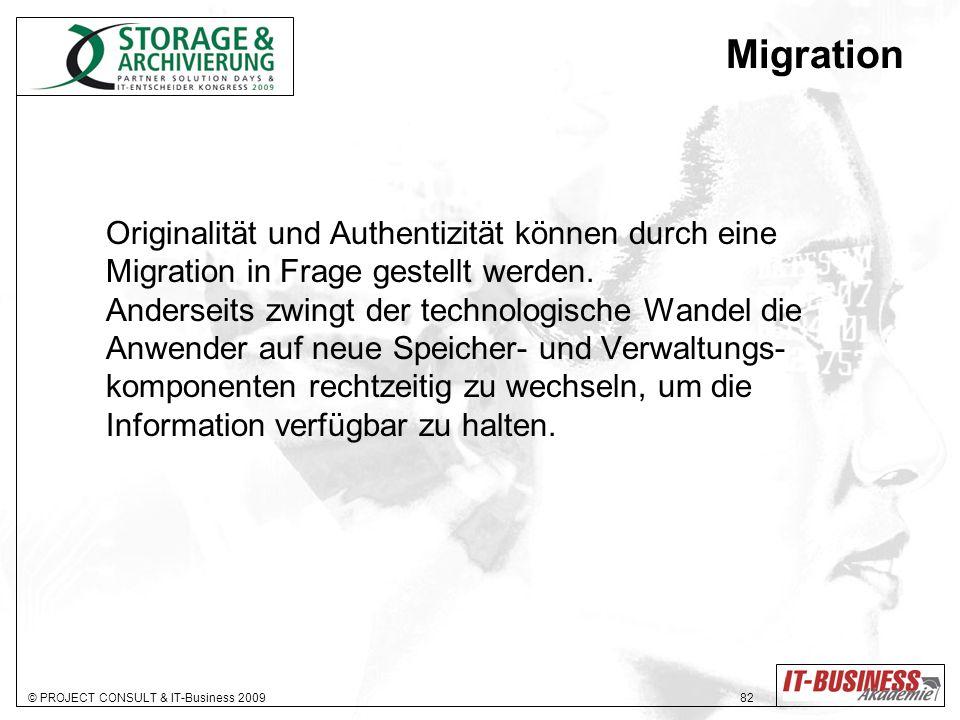 © PROJECT CONSULT & IT-Business 2009 82 Migration Originalität und Authentizität können durch eine Migration in Frage gestellt werden.