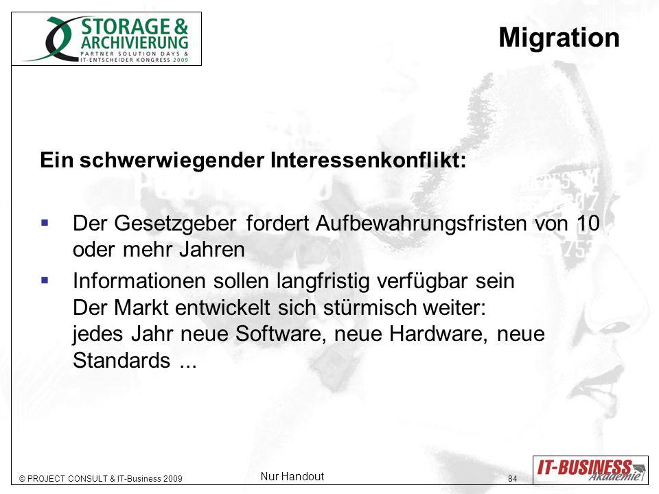© PROJECT CONSULT & IT-Business 2009 84 Migration Ein schwerwiegender Interessenkonflikt: Der Gesetzgeber fordert Aufbewahrungsfristen von 10 oder meh