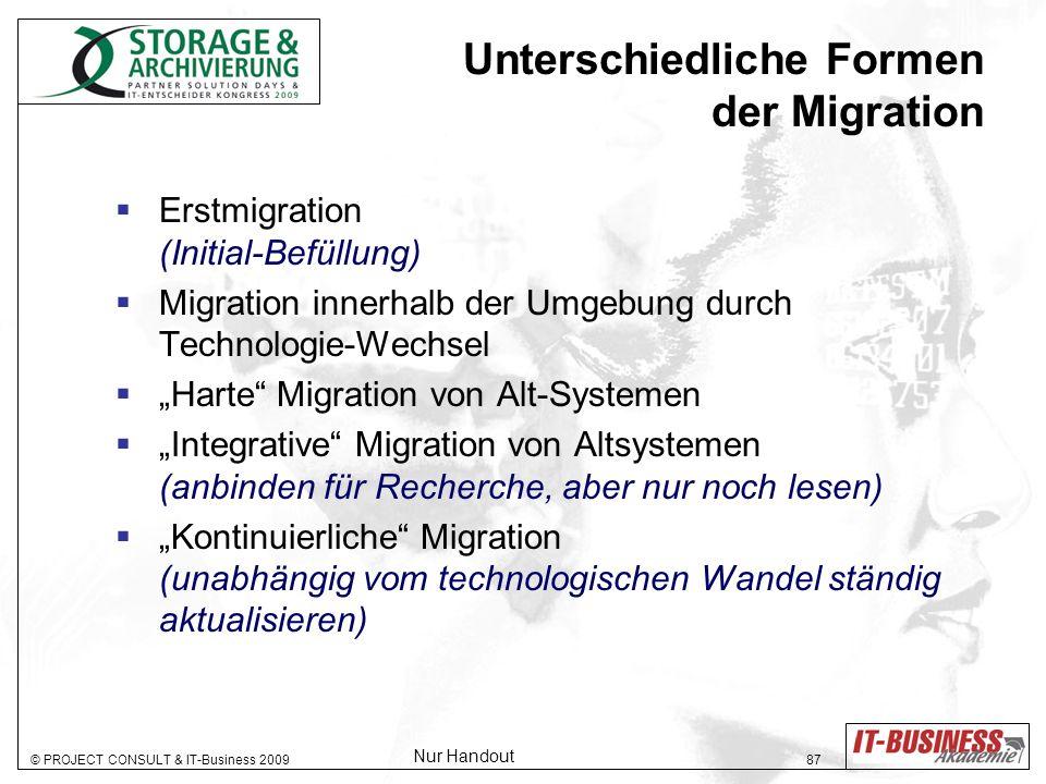 © PROJECT CONSULT & IT-Business 2009 87 Unterschiedliche Formen der Migration Erstmigration (Initial-Befüllung) Migration innerhalb der Umgebung durch