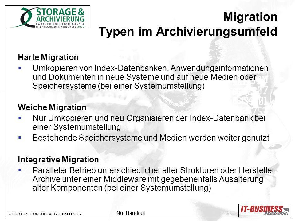 © PROJECT CONSULT & IT-Business 2009 88 Migration Typen im Archivierungsumfeld Harte Migration Umkopieren von Index-Datenbanken, Anwendungsinformation