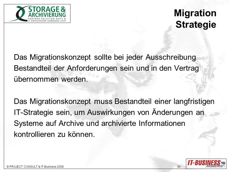 © PROJECT CONSULT & IT-Business 2009 90 Migration Strategie Das Migrationskonzept sollte bei jeder Ausschreibung Bestandteil der Anforderungen sein und in den Vertrag übernommen werden.
