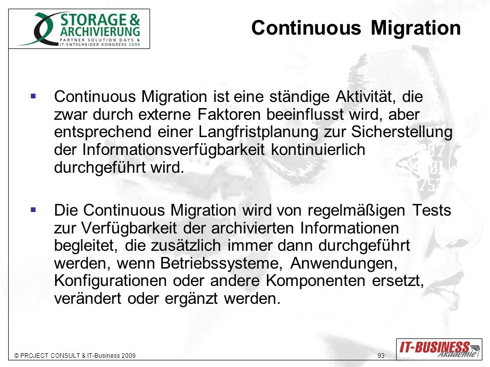 © PROJECT CONSULT & IT-Business 2009 93 Continuous Migration Continuous Migration ist eine ständige Aktivität, die zwar durch externe Faktoren beeinfl