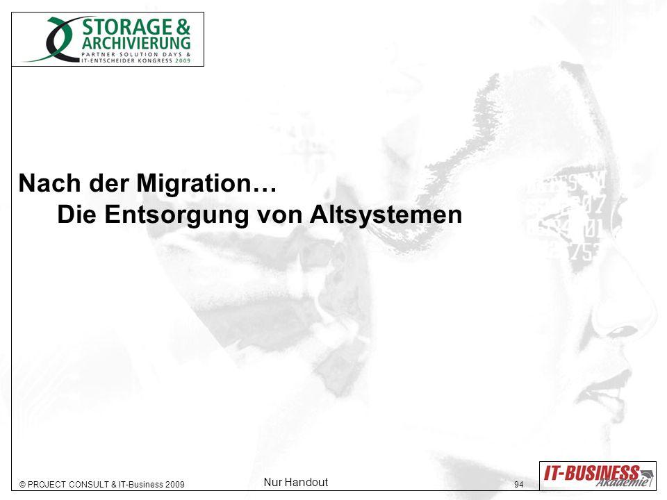 © PROJECT CONSULT & IT-Business 2009 94 Nach der Migration… Die Entsorgung von Altsystemen Nur Handout